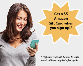 Get A $5 Amazon Gift Card when you sign Up!*