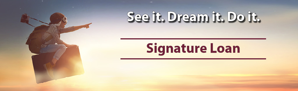 See it. Dream it. Do it. With a Signature Loans at Members Choice.