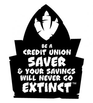 Be a credit union saver and your savings will never go extinct.